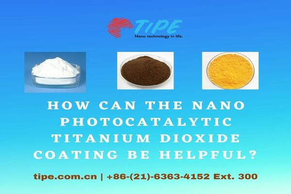 How Can the Nano Photocatalytic Titanium Dioxide Coating Be Helpful?