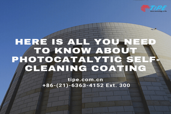 Here is All You Need to Know About Photocatalytic Self-Cleaning Coating