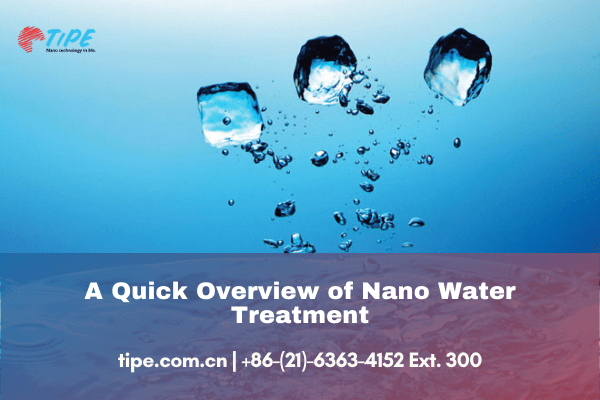 A Quick Overview of Nano Water Treatment
