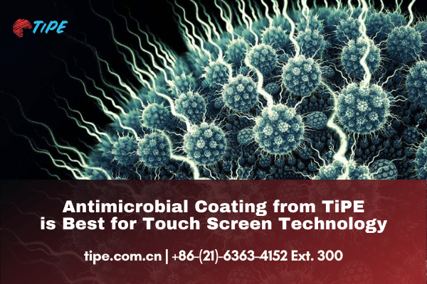 Antimicrobial Coating from TiPE is Best for Touch Screen Technology