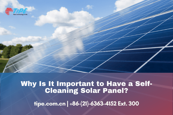 Why Is It Important to Have a Self-Cleaning Solar Panel?