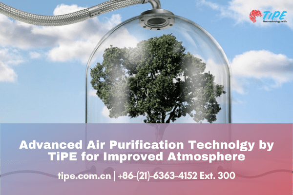 Advanced Air Purification Technolgy by TiPE for Improved Atmosphere